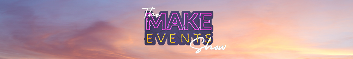 Make Events | Brand Management, Corporate and Virtual Events Company | Make Events Show banner